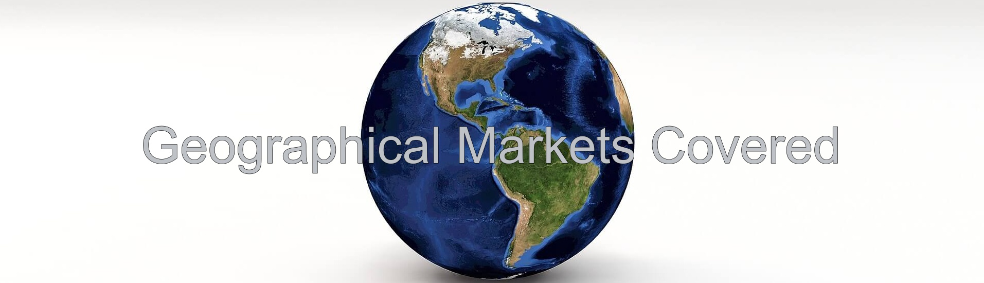 Geographical Markets Covered